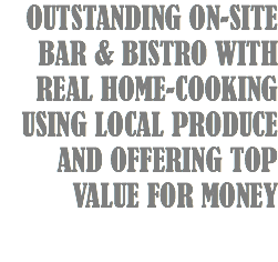 OUTSTANDING ON-SITE BAR & BISTRO WITH REAL HOME-COOKING USING LOCAL PRODUCE AND OFFERING TOP VALUE FOR MONEY